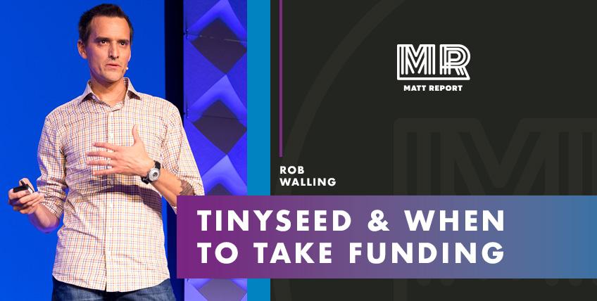 Rob Walling TinySeed Matt Report